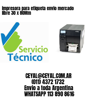 impresora para etiqueta envio mercado libre 30 x 80Mm