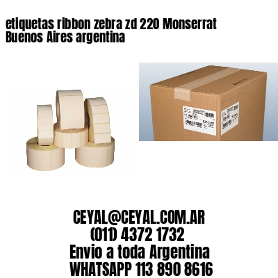 etiquetas ribbon zebra zd 220 Monserrat  Buenos Aires argentina