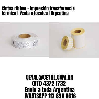 Cintas ribbon - impresión transferencia térmica | Venta a locales | Argentina