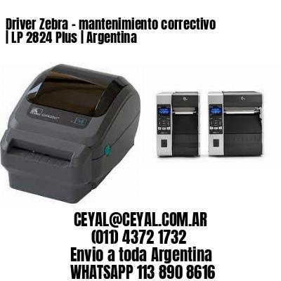 Driver Zebra - mantenimiento correctivo | LP 2824 Plus | Argentina