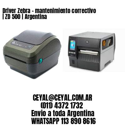 Driver Zebra - mantenimiento correctivo | ZD 500 | Argentina