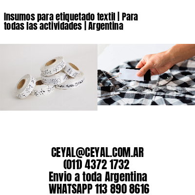 Insumos para etiquetado textil | Para todas las actividades | Argentina