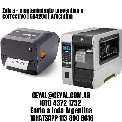 Zebra – mantenimiento preventivo y correctivo | GK420d | Argentina