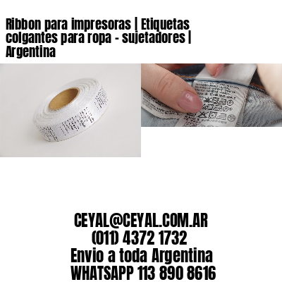 Ribbon para impresoras   Etiquetas colgantes para ropa - sujetadores   Argentina